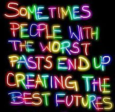 #quotes  Sometimes People with the Worst Past End Up Creating the Best Futures.