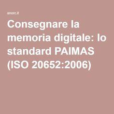 Consegnare la memoria digitale: lo standard PAIMAS (ISO 20652:2006)