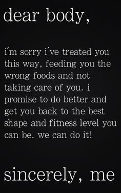 Dear Body, I promise to get you back to your best. Yours Sincerely, Me. #motivate