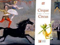 Cirque/Circus Texte de Régine BOBEE et illustrations de Guillaume TRANNOY.  Relecture du texte en anglais par Sally BARBIER. Mars 2016.