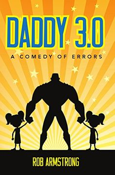 Daddy 3.0: A Comedy of Errors by Rob Armstrong https://www.amazon.com/dp/B01JLFUY78/ref=cm_sw_r_pi_dp_x_4qi7xb7DZCRE4