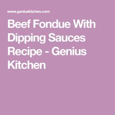 Beef Fondue With Dipping Sauces Recipe - Genius Kitchen