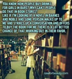 """""""You know how people buy drinks for girls in bars? Why can't people do that in book stores? … """""""