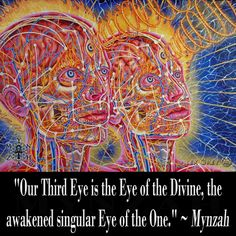 """Our Third Eye is the Eye of the Divine, the awakened singular Eye of the One."" ~ Mynzah"