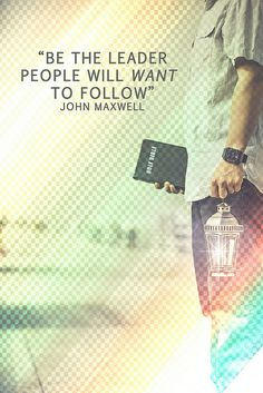 """Be the leader people will want to follow."" John Maxwell  Photographics by : Travis Silva www.forgivenphotography.com"