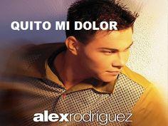 Alex Rodriguez - Quito mi dolor