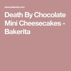 Death By Chocolate Mini Cheesecakes - Bakerita