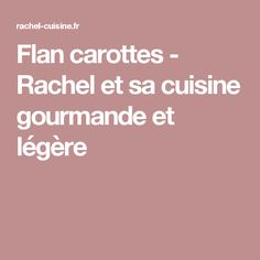 Flan carottes - Rachel et sa cuisine gourmande et légère
