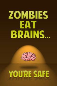 Zombies only eat brains. buuuurrrrnn;)