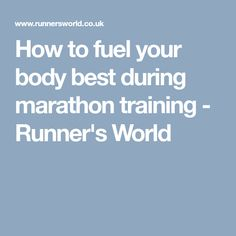 How to fuel your body best during marathon training - Runner's World