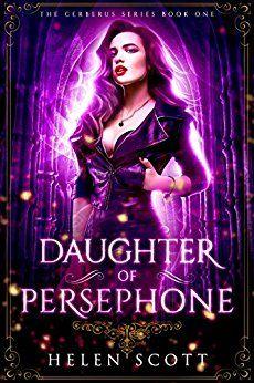Daughter of Persephone: A Reverse Harem Romance (Cerberus Book 1) by [Scott, Helen]
