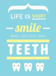 Life is short.  Smile while you still have teeth!  #smile #dental #humor Fort Worth Pediatric Dentistry - pediatric dentist in Fort Worth, TX @ fwpediatricdentistry.com