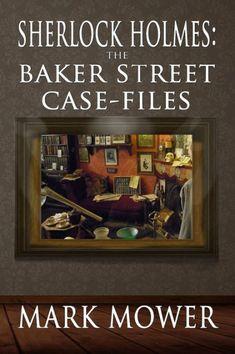 Sherlock Holmes: The Baker Street Case Files ebook by Mark Mower - Rakuten Kobo Original Sherlock Holmes, Sherlock Holmes Stories, Sherlock Books, Books To Buy, Books To Read, A Guide To Deduction, A Study In Scarlet, Crime Fiction, Fiction Novels