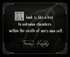 A book is like a key to unknown chambers within the castle of one's own self. - Franz Kafka