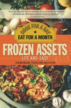 Frozen Assets Lite and Easy: Cook for a Day, Eat for a Month by Deborah Taylor-Hough, http://www.amazon.com/dp/1402218605/ref=cm_sw_r_pi_dp_j7ZZqb0W82Z89
