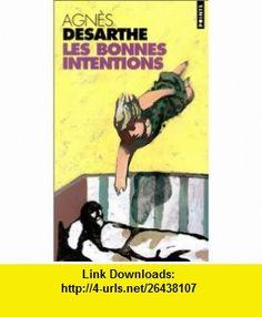 Les Bonnes Intentions (9782020512268) Agn�s Desarthe , ISBN-10: 2020512262  , ISBN-13: 978-2020512268 ,  , tutorials , pdf , ebook , torrent , downloads , rapidshare , filesonic , hotfile , megaupload , fileserve