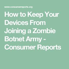 How to Keep Your Devices From Joining a Zombie Botnet Army - Consumer Reports