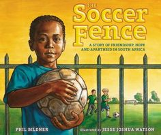 The Soccer Fence : a story of friendship, hope and apartheid in South Africa - Phil Bildner