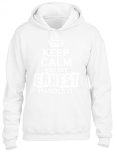 keep calm and let ernest handle it 1 HOODIE