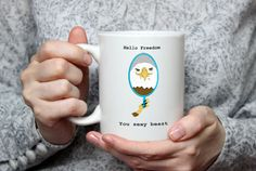 Check out this item in my Etsy shop https://www.etsy.com/listing/511923579/hello-freedom-funny-coffee-cup-patriotic