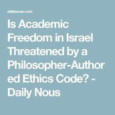 Is Academic Freedom in Israel Threatened by a Philosopher-Authored Ethics Code? - Daily Nous