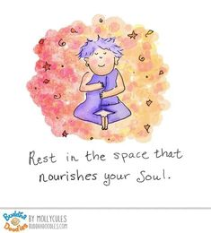 Rest in the space that nourishes your soul ~ Buddha Doodles