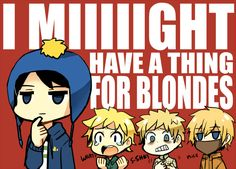 Craig, Tweek, Thomas, Kenny ~ I MIGHT HAVE A THING FOR BLONDES