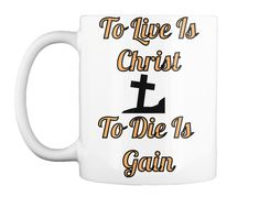 Discover To Live Is Christ T-Shirt from Rabah ministry store, a custom product made just for you by Teespring. - To live is Christ< To die is gain symbolizes. Great Coffee, Coffee Mugs, Christ, Just For You, Coffee Cups, Coffeecup