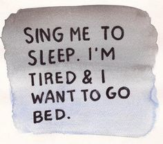 Sing me to sleep i'm tired & i want to go bed-Asleep by the smiths