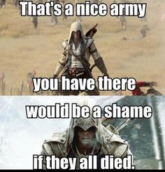 "The entirety of the British army is no match for Connor Kenway."" He's just that good"