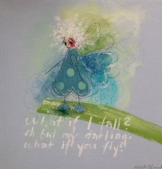 What if I fall? Oh but my darling, What if you fly? What If You Fly, Colorful Paintings, My Darling, I Fall, My Dad, Strong Women, Art Girl, Wise Words, Lamb