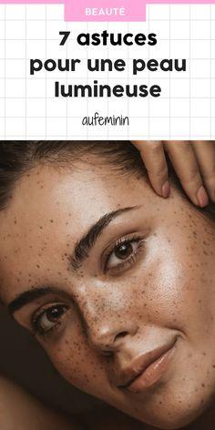 Plus de glow ! 7 conseils pour une peau ultra-lumineuse #teint #beauté #glow #glowy #astuce #secret #peau #lumineuse #radieuse #bonnemine #aufeminin