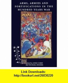 Arms, Armies and Fortifications in the Hundred Years War (9780851157559) Anne Curry, Michael Hughes , ISBN-10: 0851157556  , ISBN-13: 978-0851157559 ,  , tutorials , pdf , ebook , torrent , downloads , rapidshare , filesonic , hotfile , megaupload , fileserve