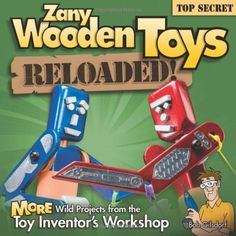 Zany Wooden Toys Reloaded!: More Wild Projects from the Toy Inventor's Workshop by Bob Gilsdorf,http://www.amazon.com/dp/1565237307/ref=cm_sw_r_pi_dp_FU9-sb0BFK2ZRNMW