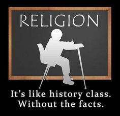 Religion is Like History Without... - http://dailyatheistquote.com/atheist-quotes/2013/03/01/religion-is-like-history-without/