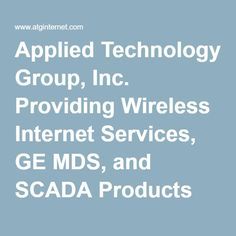 Applied Technology Group, Inc. Providing Wireless Internet Services, GE MDS, and SCADA Products