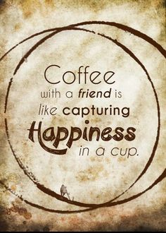 """Coffee with a friend is like capturing Happiness in a cup"" #coffee #quotes"