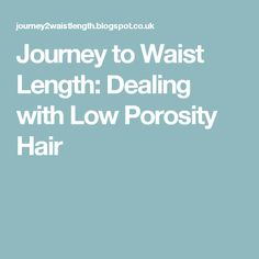 Journey to Waist Length: Dealing with Low Porosity Hair
