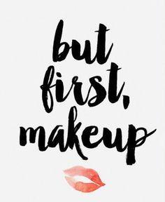 But first, makeup.