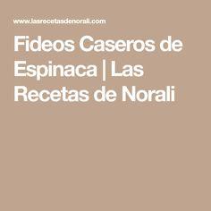 Fideos Caseros de Espinaca | Las Recetas de Norali