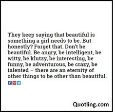 They keep saying that beautiful is something a girl needs to be. But honestly?…