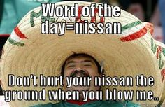 mexican word of the day meme | Mexican Word Of The Day Meme Nissan Word of the day=nissan don't