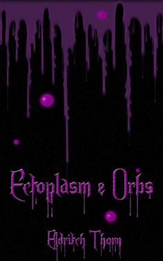 """Cover for the erotic paranormal romance novella """"Ectoplasm and Orbs"""", by bestselling author Eldritch Thorn: http://www.amazon.com/Ectoplasm-Orbs-Eldritch-Thorn-ebook/dp/B00B6BGWZE"""