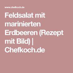 Feldsalat mit marinierten Erdbeeren (Rezept mit Bild) | Chefkoch.de