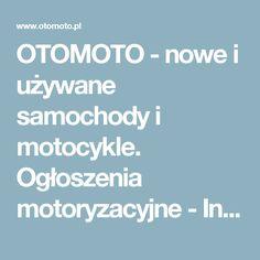 OTOMOTO - nowe i używane samochody i motocykle. Ogłoszenia motoryzacyjne - Internetowa autogiełda.