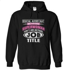 Dental Assistant Only Because Superwomen Isnt An Actual Job Title - Hoodies - #band t shirts #cool shirt. MORE INFO => https://www.sunfrog.com/Funny/Dental-Assistant-Only-Because-Superwomen-Isnt-An-Actual-Job-Title--Hoodies.html?id=60505