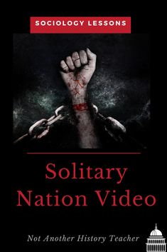 Enhance your Sociology class with this Solitary Nation Video Handout. The handout is three pages that include two pages of questions and answers! This is a highly engaging video for any sociology course. This is one of my student's favorite videos from the course!