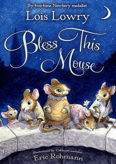 Bless This Mouse by Lois Lowry / 9780547390093 / Fiction - Fantasy Lois Lowry, Summer Books, Fiction And Nonfiction, Chapter Books, Children's Literature, Childrens Books, My Books, Blessed, Author