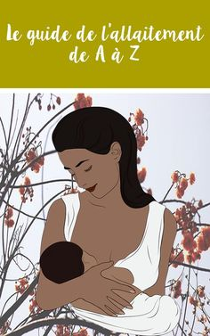 Le guide qui vous accompagne durant votre période d'allaitement. #maman #bebe #bio #lait #santé