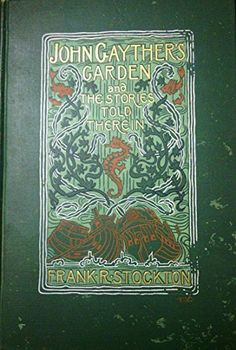 John Gayther's Garden And The Stories Told Therin by Frank R. Stockton, http://www.amazon.com/dp/B004WP59C8/ref=cm_sw_r_pi_dp_6yTkub14BBMHY